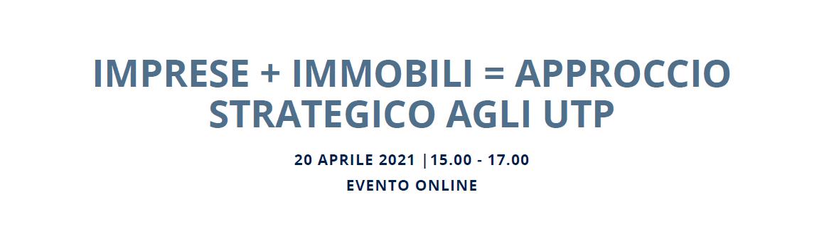 IMPRESE + IMMOBILI = APPROCCIO STRATEGICO AGLI UTP | 20 aprile 2021