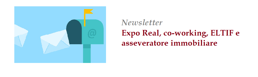 Newsletter | Expo Real, co-working, ELTIF e asseveratore immobiliare